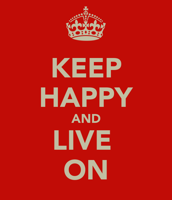 KEEP HAPPY AND LIVE  ON