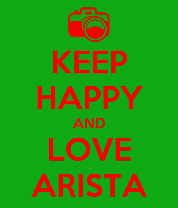 KEEP HAPPY AND LOVE ARISTA