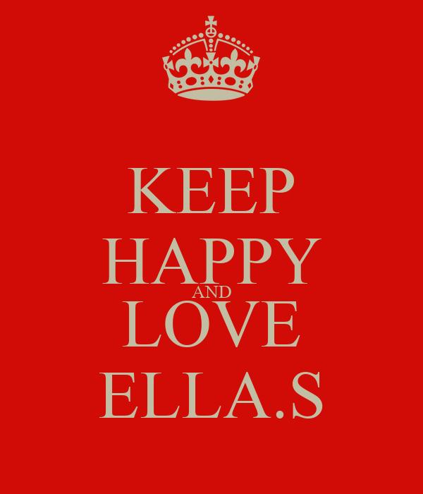 KEEP HAPPY AND LOVE ELLA.S