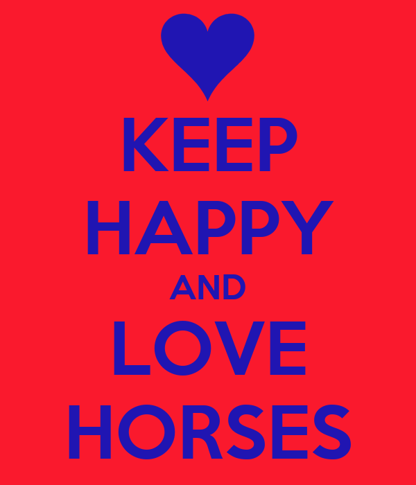 KEEP HAPPY AND LOVE HORSES