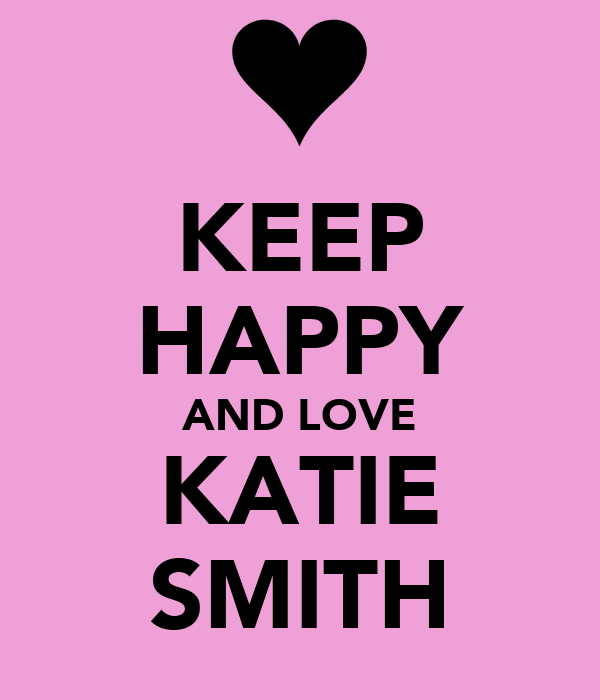 KEEP HAPPY AND LOVE KATIE SMITH