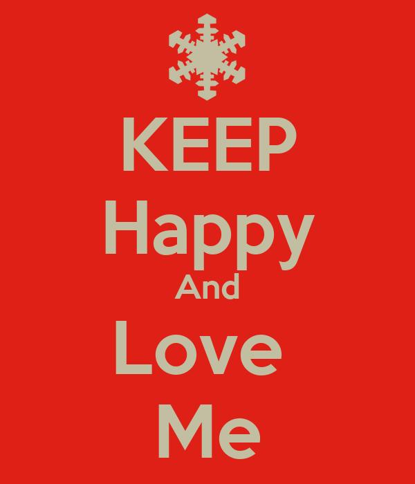KEEP Happy And Love  Me