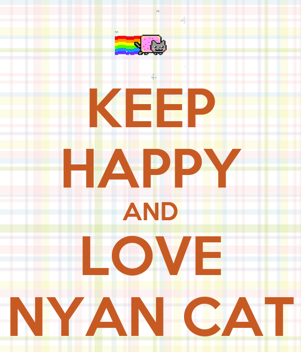 KEEP HAPPY AND LOVE NYAN CAT