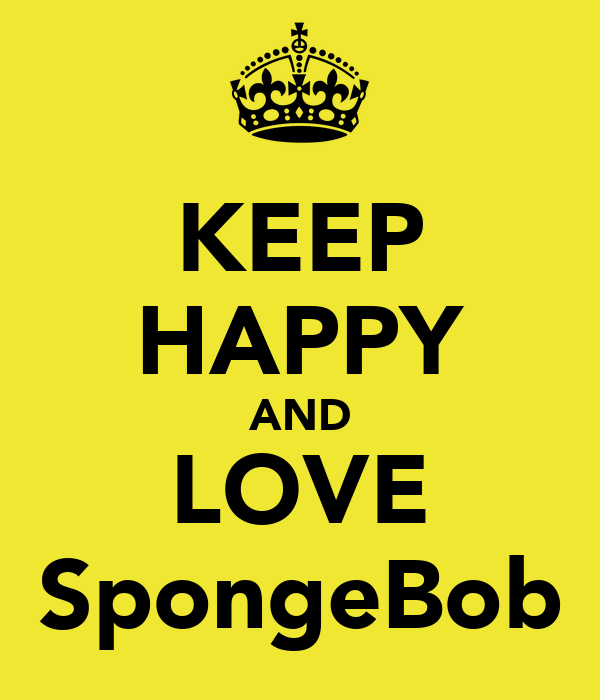 KEEP HAPPY AND LOVE SpongeBob