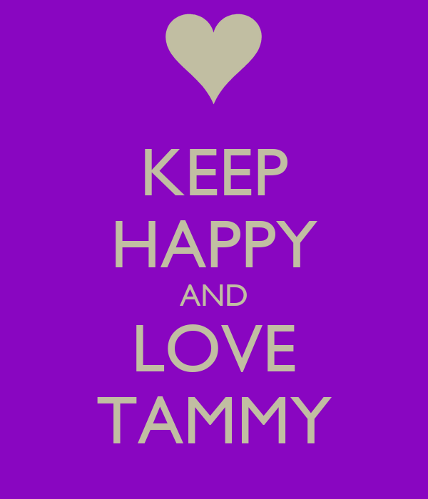 KEEP HAPPY AND LOVE TAMMY