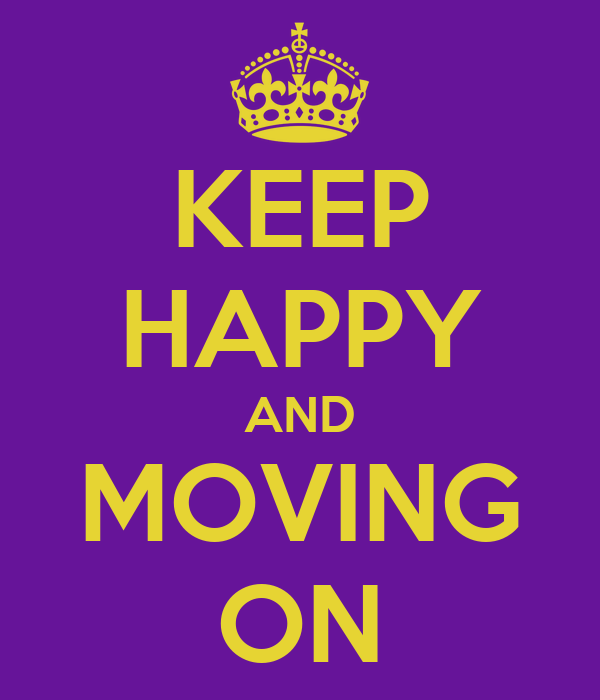 KEEP HAPPY AND MOVING ON