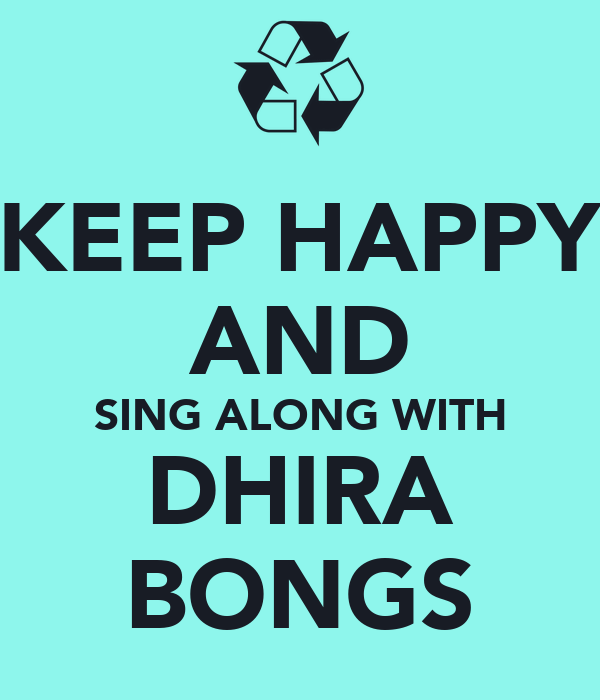 KEEP HAPPY AND SING ALONG WITH DHIRA BONGS