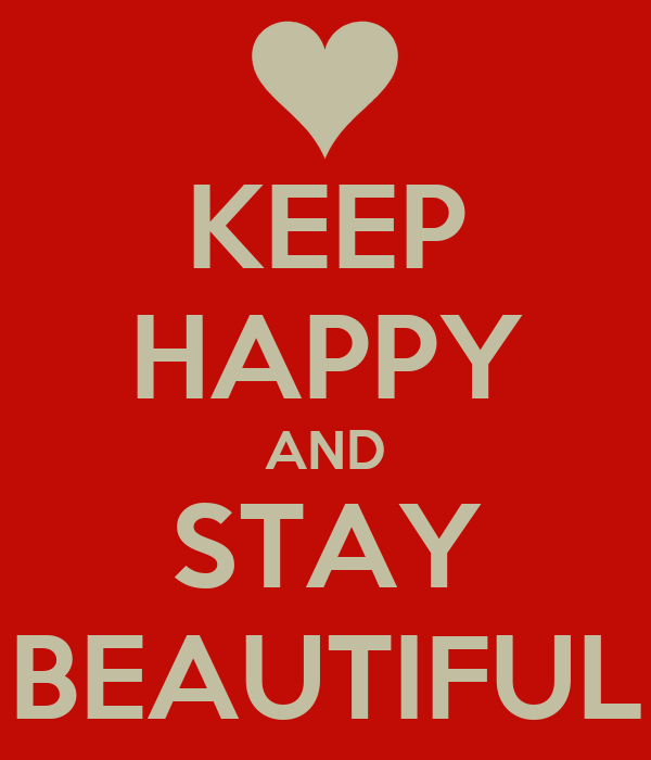 KEEP HAPPY AND STAY BEAUTIFUL