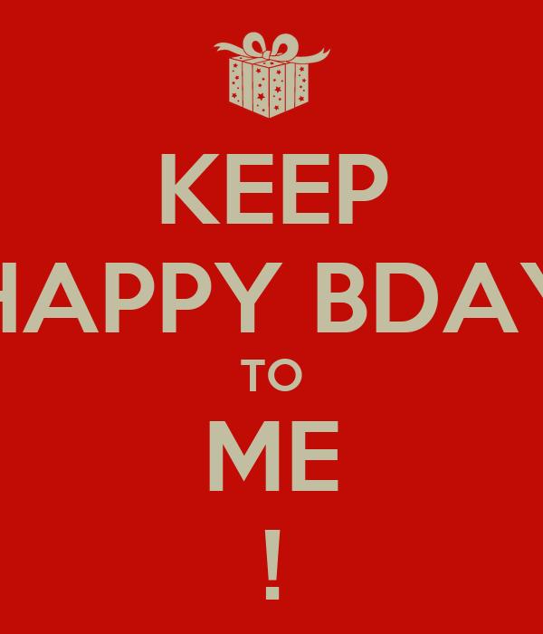 KEEP HAPPY BDAY TO ME !