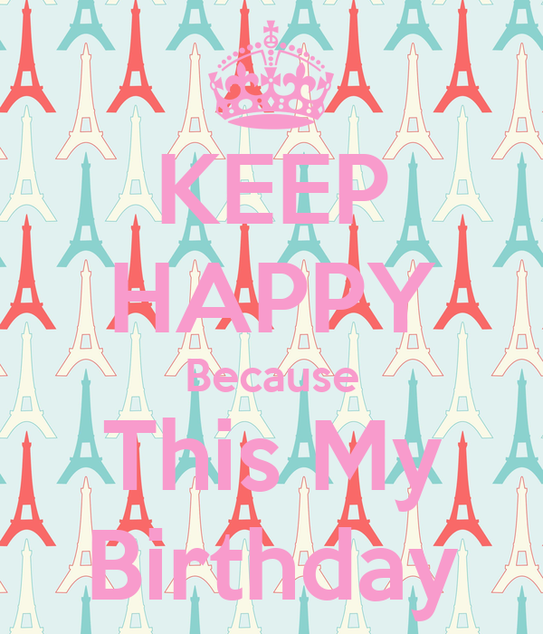KEEP HAPPY Because This My Birthday