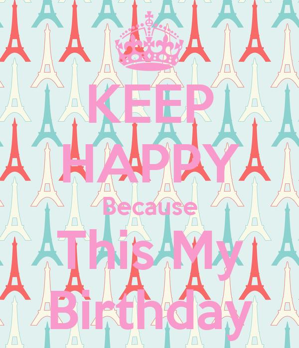 KEEP HAPPY Because This My Birthday