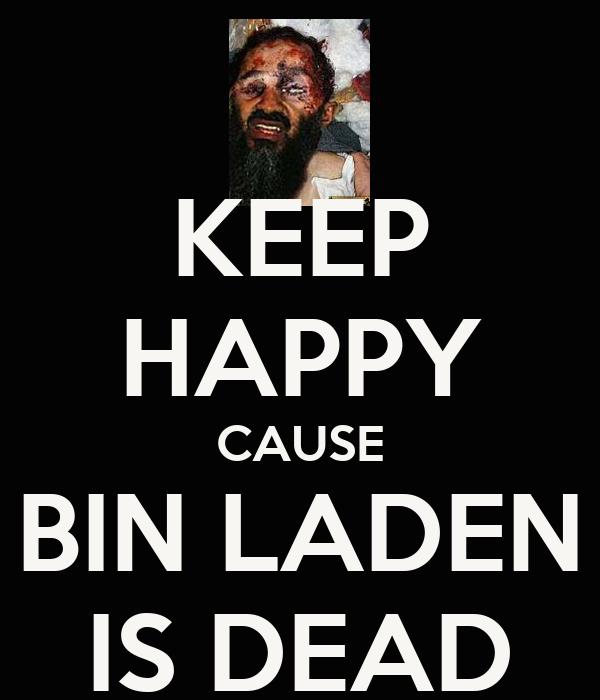KEEP HAPPY CAUSE BIN LADEN IS DEAD