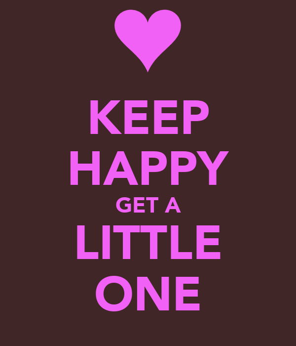 KEEP HAPPY GET A LITTLE ONE