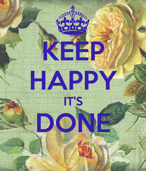 KEEP HAPPY IT'S DONE