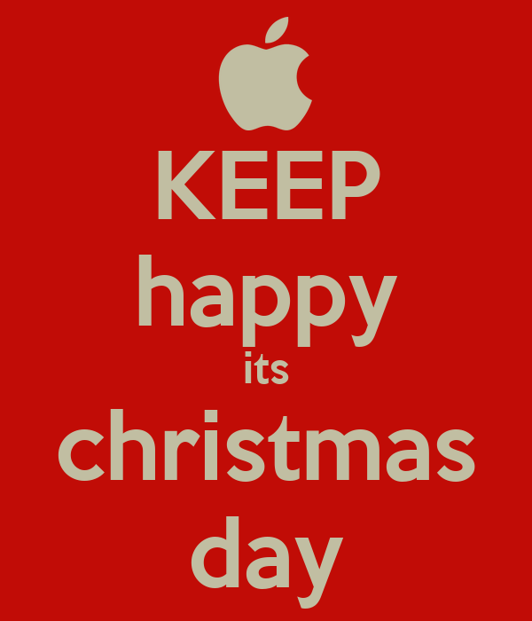 KEEP happy its christmas day