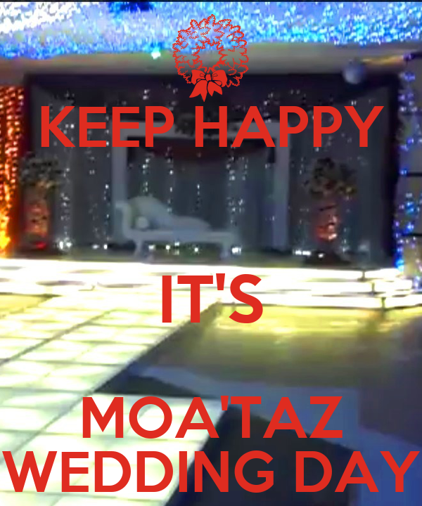 KEEP HAPPY  IT'S MOA'TAZ WEDDING DAY