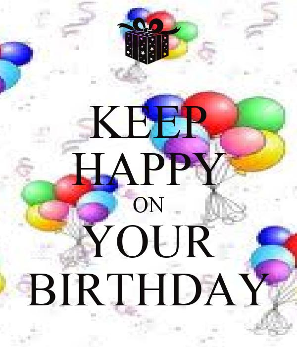 KEEP HAPPY ON YOUR BIRTHDAY