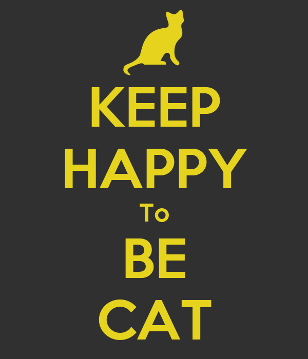 KEEP HAPPY To BE CAT