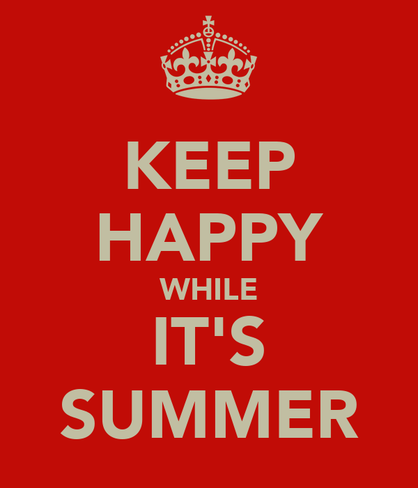 KEEP HAPPY WHILE IT'S SUMMER
