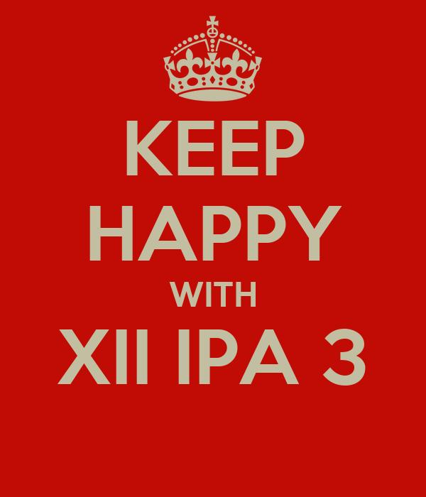 KEEP HAPPY WITH XII IPA 3