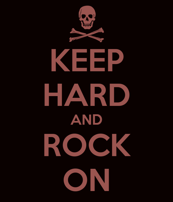 KEEP HARD AND ROCK ON