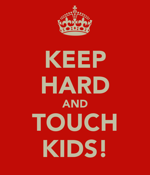 KEEP HARD AND TOUCH KIDS!