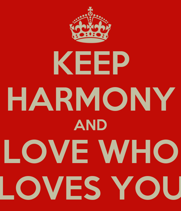 KEEP HARMONY AND LOVE WHO LOVES YOU