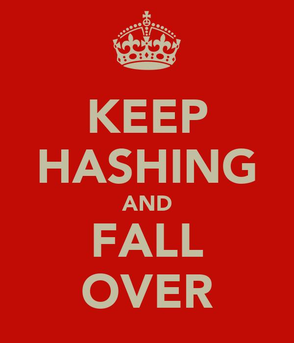 KEEP HASHING AND FALL OVER