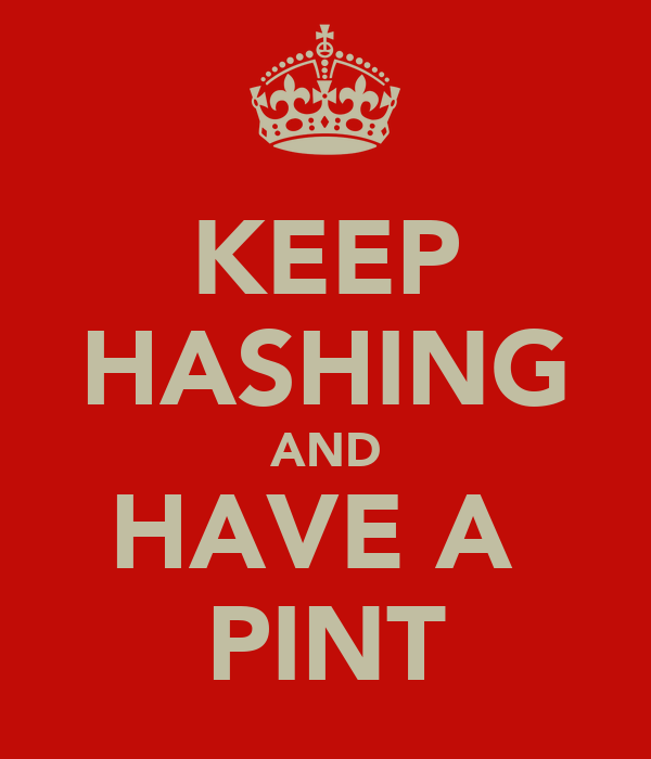 KEEP HASHING AND HAVE A  PINT