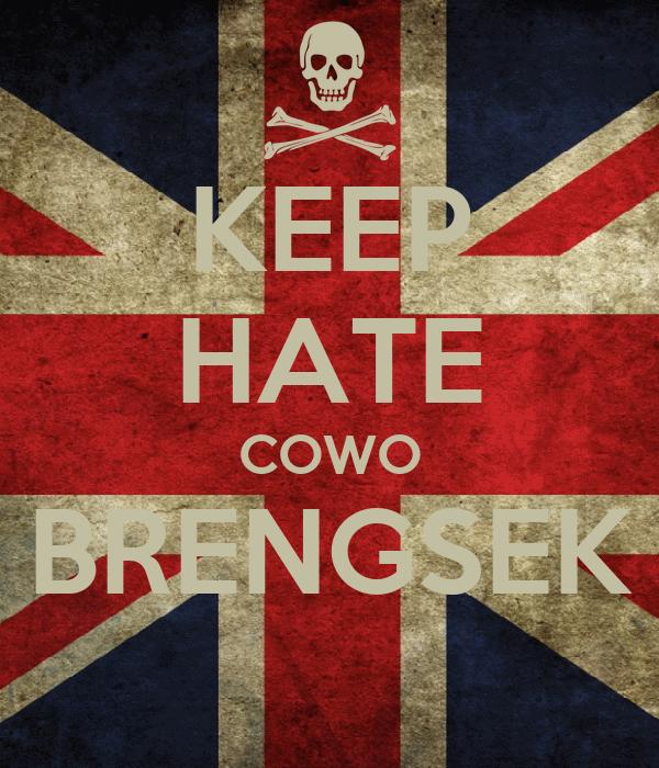KEEP HATE COWO BRENGSEK