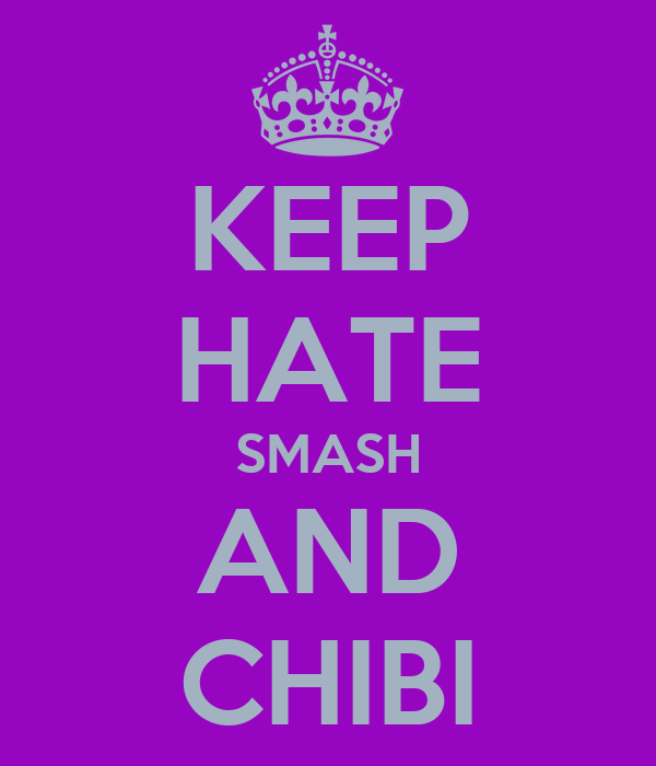 KEEP HATE SMASH AND CHIBI