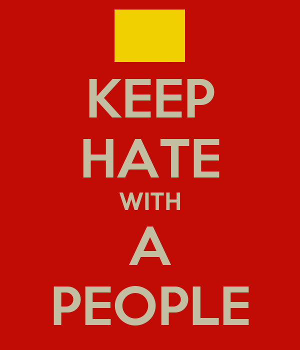 KEEP HATE WITH A PEOPLE