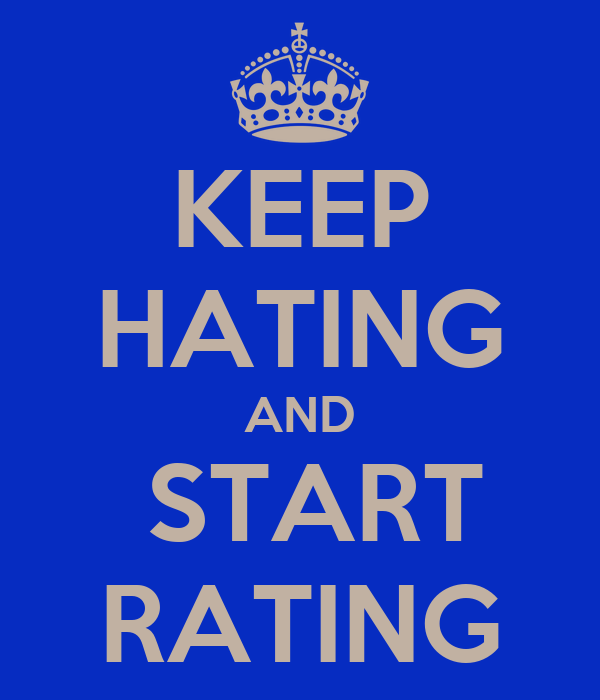 KEEP HATING AND  START RATING