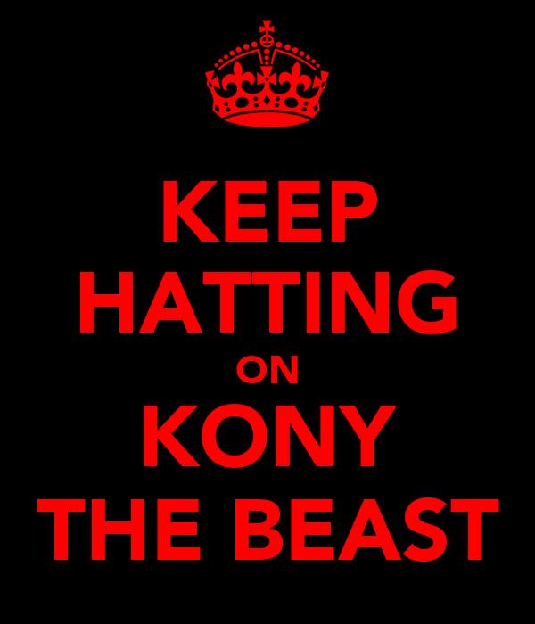 KEEP HATTING ON KONY THE BEAST