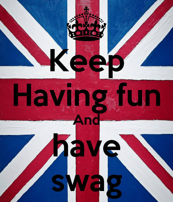 Keep Having fun And have swag