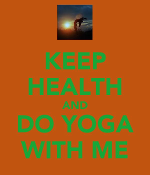 KEEP HEALTH AND DO YOGA WITH ME