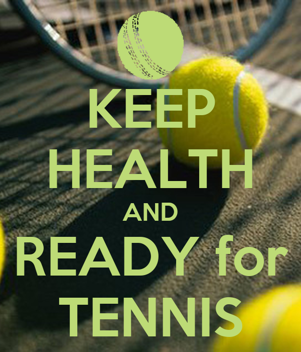 KEEP HEALTH AND READY for TENNIS