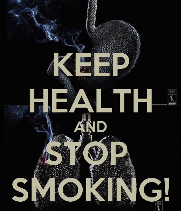 KEEP HEALTH AND STOP  SMOKING!