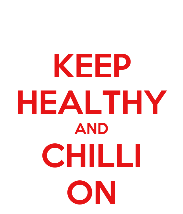 KEEP HEALTHY AND CHILLI ON