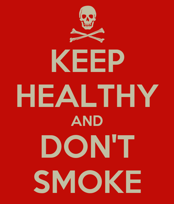 KEEP HEALTHY AND DON'T SMOKE
