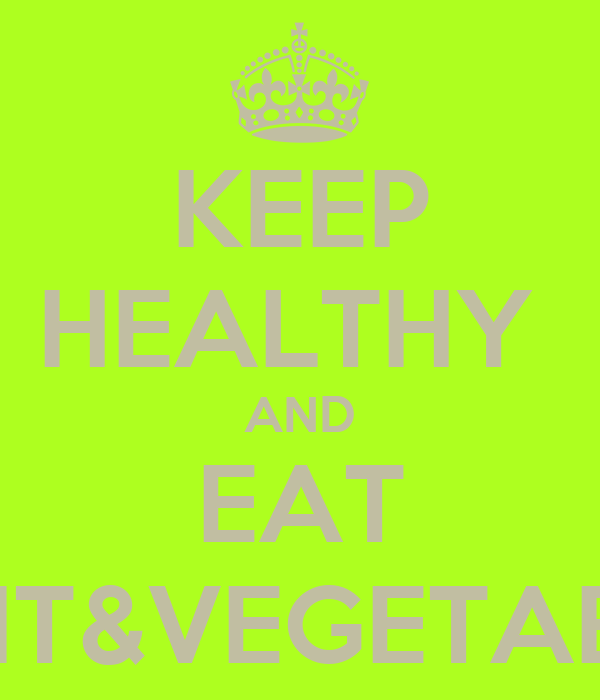 KEEP HEALTHY  AND EAT FRUIT&VEGETABLES