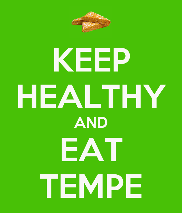 KEEP HEALTHY AND EAT TEMPE