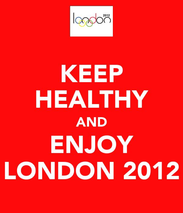 KEEP HEALTHY AND ENJOY LONDON 2012