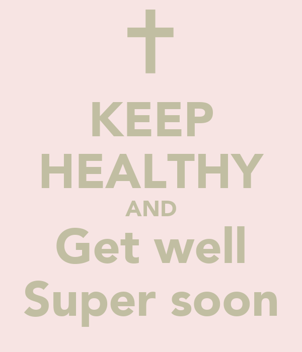 KEEP HEALTHY AND Get well Super soon