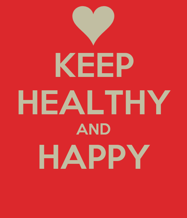 KEEP HEALTHY AND HAPPY