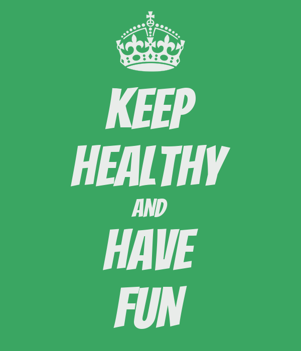 KEEP HEALTHY AND HAVE FUN