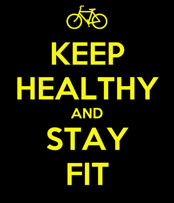 KEEP HEALTHY AND STAY FIT