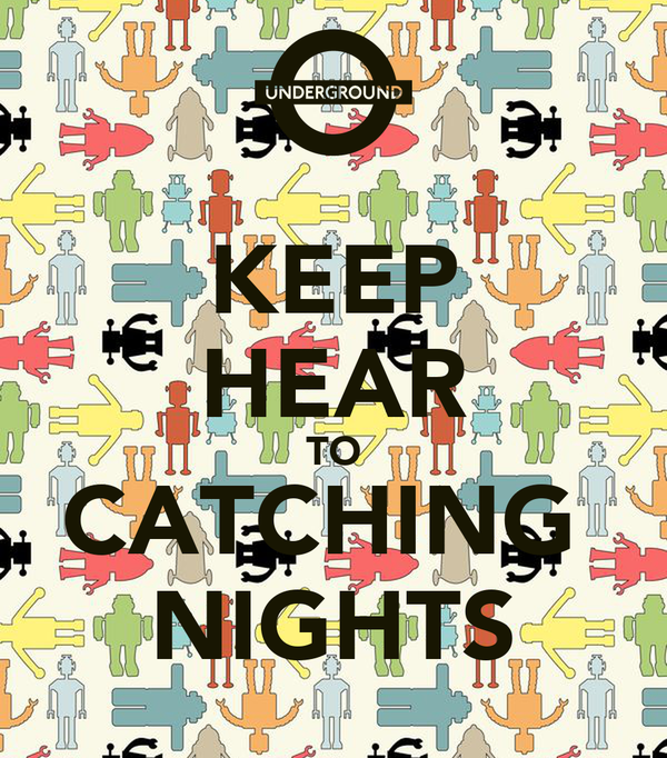 KEEP HEAR TO CATCHING  NIGHTS