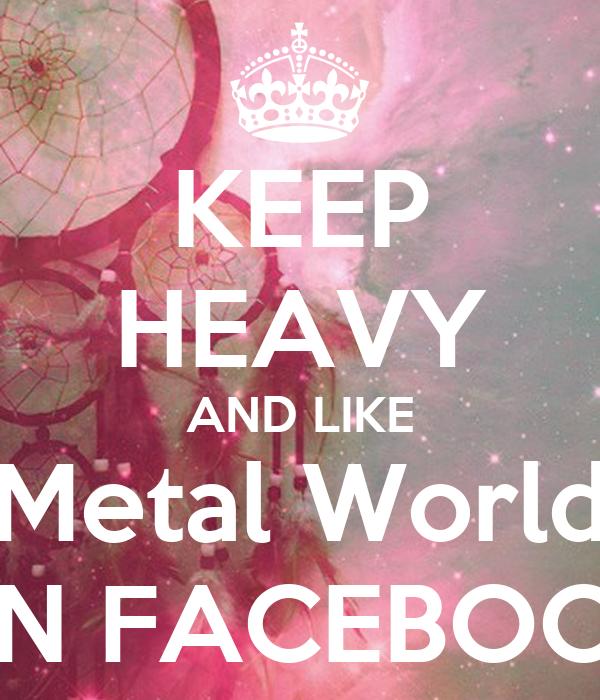 KEEP HEAVY AND LIKE Metal World ON FACEBOOK