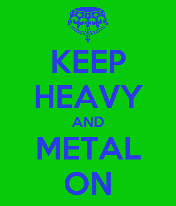 KEEP HEAVY AND METAL ON